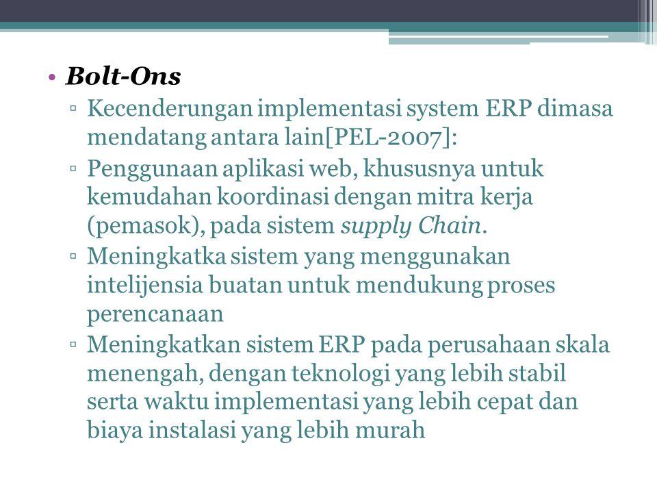 Bolt-Ons Kecenderungan implementasi system ERP dimasa mendatang antara lain[PEL-2007]:
